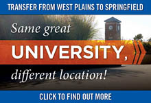 Transfer from West Plains to Springfield. Same great University, different location!
