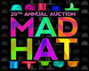 20th Annual Auction: Mad Hat, 6 PM, April 11th